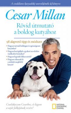 Cesar Millan - Rövid útmutató a boldog kutyához