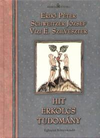Erdő Péter - Schweitzer József - Vizi E. Szilveszter - Hit, erkölcs, tudomány