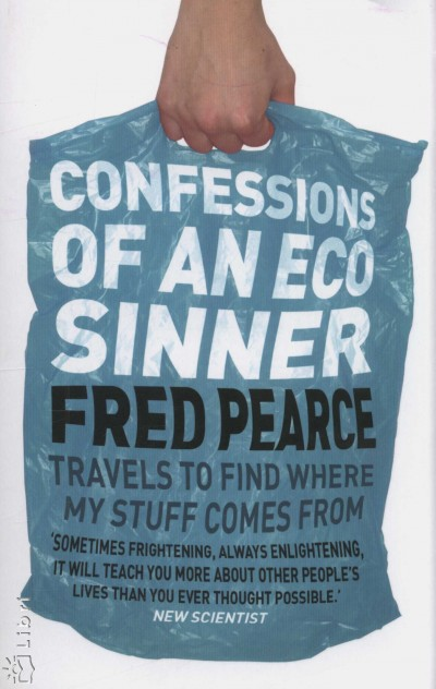 Fred Pearce - Confessions of an Eco Sinner