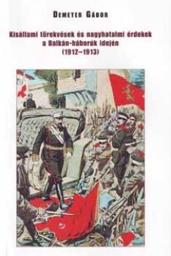 Demeter Gábor - Kisállami törekvések és nagyhatalmi érdekek a Balkán-háborúk idején