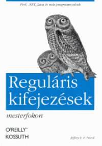 Jeffrey E. F. Friedl - Reguláris kifejezések mesterfokon