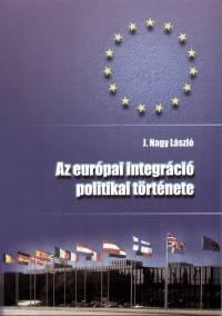 J. Nagy László - Az európai integráció politikai története
