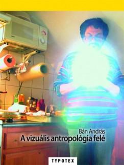 Bán András - A vizuális antropológia felé