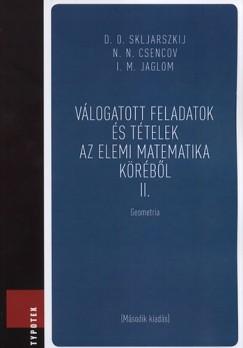 Nikolaj Nikolaevics Csencov - I. M. Jaglom - David Oszkarovics Skljarszkij - Válogatott feladatok és tételek az elemi matematika köréből II.