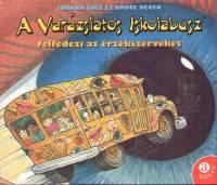 Joanna Cole - A varázslatos iskolabusz felfedezi az érzékszerveket