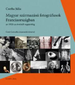 Cserba Júlia - Magyar származású fotográfusok Franciaországban