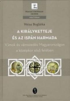 Weisz Boglárka - A királyketteje és az ispán harmada