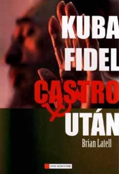 Brian Latell - Kuba Fidel Castro után