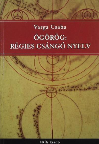 Varga Csaba - Ógörög: régies csángó nyelv