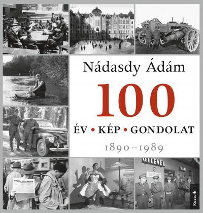 Nádasdy Ádám - Medgyesi Zsófia  (Szerk.) - 100 év - 100 kép - 100 gondolat
