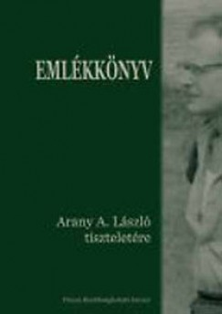 Tóth Károly - Végh László  (Szerk.) - Emlékkönyv Arany A. László tiszteletére