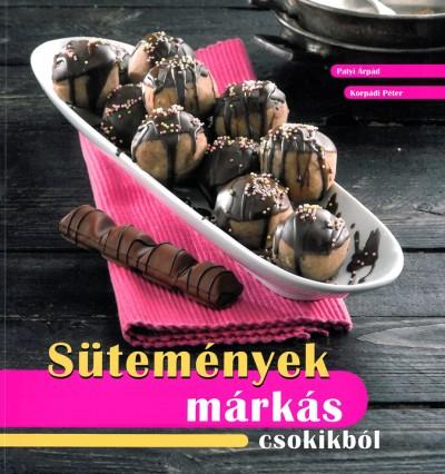 Korpádi Péter - Patyi Árpád - Sütemények márkás csokikból
