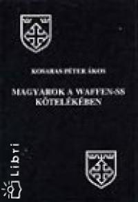 Kosaras Péter Ákos - Magyarok a Waffen-SS kötelékében