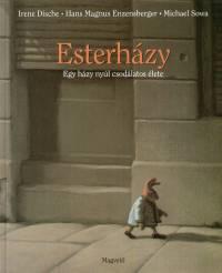 Irene Dische - Hans Magnus Enzensberger - Esterházy - Egy házy nyúl csodálatos élete