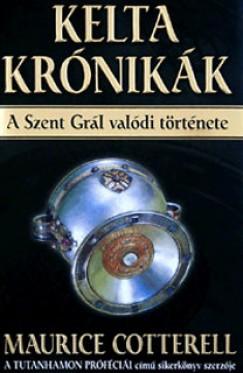 Maurice M. Cotterell - Kelta krónikák - A Szent Grál valódi története