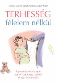 Victoria Clayton - Stuart Fischbein - Joyce Weckl - Terhesség félelem nélkül