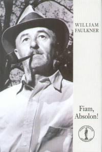 William Faulkner - Fiam, Absolon!