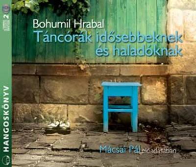 Bohumil Hrabal - Magos György - Mácsai Pál - Dr. Mojzer Győző  (Szerk.) - Táncórák idősebbeknek és haladóknak - Hangoskönyv