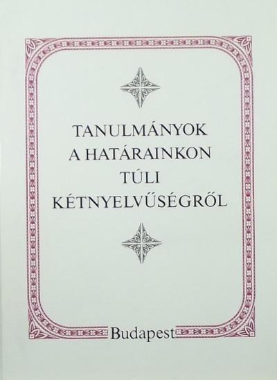 Kontra Miklós  (Szerk.) - Tanulmányok a határainkon túli kétnyelvűségről