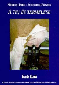 Merényi Imre - Schneider Frigyes - A tej és termelése