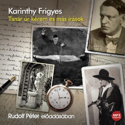 Karinthy Frigyes - Rudolf Péter - Tanár úr kérem és más írások - Hangoskönyv