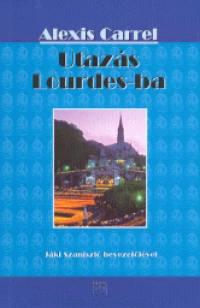 Alexis Carrel - Utazás Lourdes-ba