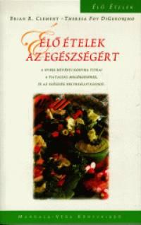 Brian R. Clement - Theresa Foy Digeronimo - Élő ételek az egészségért