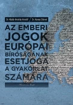 Kádár András Kristóf - Karsai Dániel - Az emberi jogok európai bíróságának esetjoga a gyakorlat számára