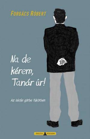 Forg�cs R�bert - Na de k�rem, Tan�r �r!