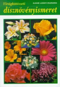 Elekné Ludányi Zsuzsanna - Virágkötészeti dísznövényismeret