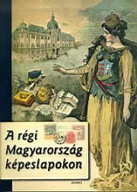 Karsay Orsolya - Monok István - A régi Magyarország képeslapokon