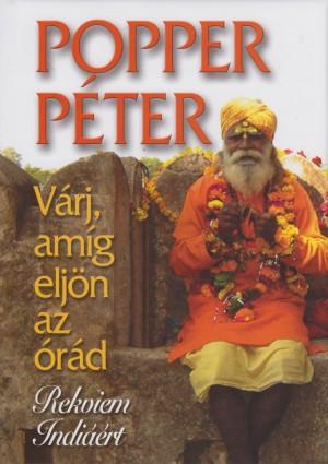 Popper P�ter - V�rj, am�g elj�n az �r�d