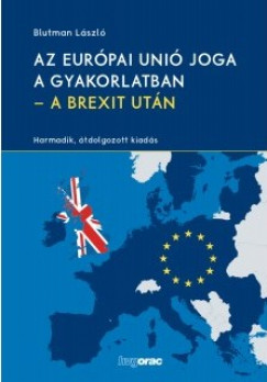 Blutman László - Az Európai Unió joga a gyakorlatban - A Brexit után