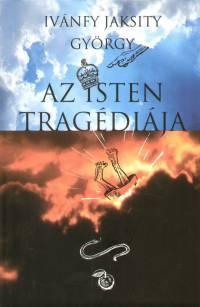 Ivánfy Jaksity György - Az Isten tragédiája