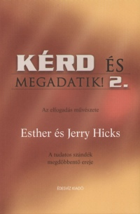 Jerry Hicks - Esther Hicks - Kérd és megadatik 2.