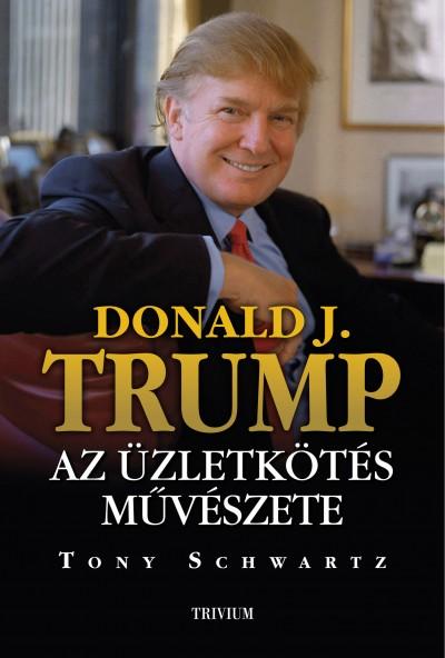 Tony Schwartz - Donald J. Trump - Az üzletkötés művészete