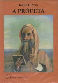 Kahlil Gibran - Kanda Pál - Kerekes Andrea - A próféta