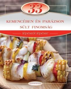 Csigó László - Hargitai György - Kerekes Sándor - 33 kemencében és parázson sült finomság