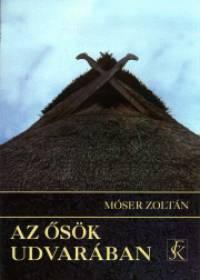 Móser Zoltán - Az ősök udvarában