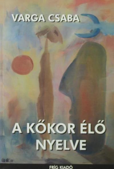 Varga Csaba - A kőkor élő nyelve