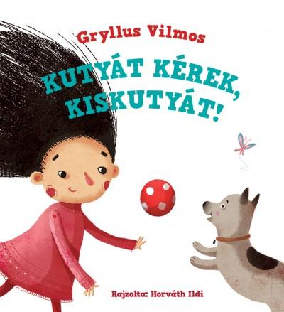 Gryllus Vilmos - Kutyát kérek, kiskutyát!