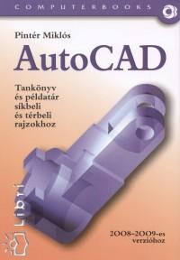 Pintér Miklós - AutoCAD -Tankönyv és példatár síkbeli és térbeli rajzokhoz