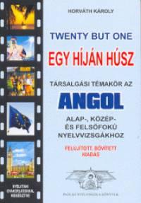 Horváth Károly - Twenty but One - Egy híján húsz