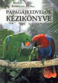 Dr. Romhányi Attila - Papagájkedvelők kézikönyve