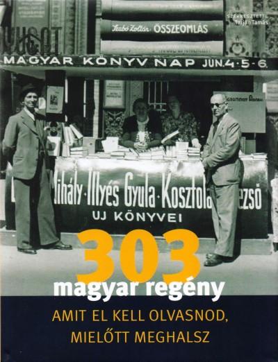 Tarján Tamás  (Szerk.) - 303 magyar regény amit el kell olvasnod, mielőtt meghalsz