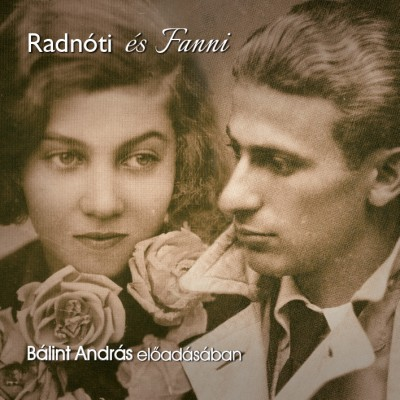 Radnóti Miklós - Bálint András - Radnóti és Fanni - Hangoskönyv
