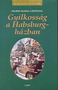 Sigrid-Maria Grössing - Gyilkosság a Habsburg-házban