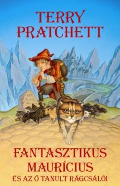 Terry Pratchett - Fantasztikus Maurícius és az ő tanult rágcsálói