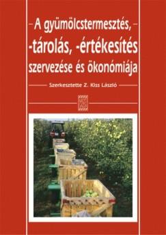 Z. Kiss László  (Szerk.) - A gyümölcstermesztés, -tárolás, -értékesítés szervezése és ökonómiája