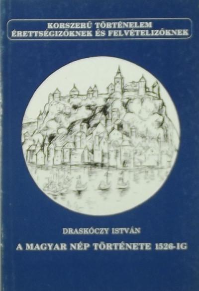 Draskóczy István - A magyar nép története 1526-ig